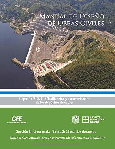 Manual de Diseño de Obras Civiles Cap. B.2.1 Clasificación y Caracterización de los Depósitos de Suelos: Sección B: Geotecnia Tema 2: Mecánica de Suelos