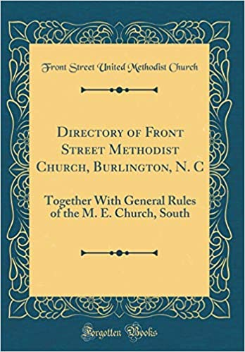 Directory Of Front Street Methodist Church Burlington N C Together With General Rules Of The M E Church South Cl Ic Reprint Front Street United