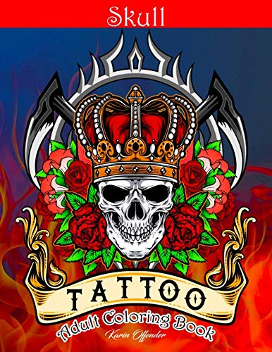 Skull Tattoo Adult Coloring Book: Stress Relieving Designs Beautiful Sugar Skulls Easy Patterns for Relaxation (Day Of The Dead Skull Sleeve Tattoo Ideas)