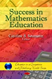Success in Mathematics Education, Caroline B. Baumann, 1606922998