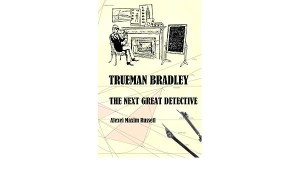 Trueman Bradley The Next Great Detective Volume 2 Russell Alexei Maxim 9781511829175 Amazon Com Books