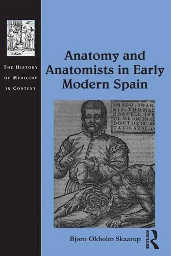 Anatomy and Anatomists in Early Modern Spain (The History of Medicine in Context)