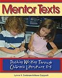 Mentor Texts: Teaching Writing Through Children's Literature, K-6