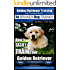Golden Retriever Training | Dog Training with the No BRAINER Dog TRAINER ~ We Make it THAT Easy!: How to EASILY TRAIN Your Golden Retriever