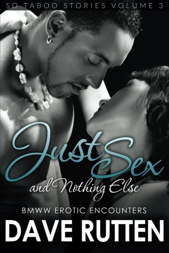 Download Just Sex and Nothing Else: BMWW Erotic Encounters: So Taboo Stories (Volume 3) PDF