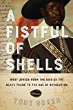 "Toby Green, ""A Fistful of Shells: West Africa from the Rise of the Slave Trade to the Age of Revolution"" (U Chicago Press, 2019)"