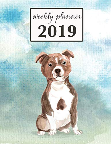 (2019 Weekly Planner: Staffordshire Bull Terrier Dog - 12 Month Weekly Habit Tracker School Calendar Diary and Homework Organizer (Dog 2019 Weekly Calendar))