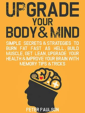 Upgrade Your Body & Mind: Simple Secrets & Strategies to ...