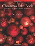 """The Ultimate Christmas Fake Book: For Piano, Vocal, Guitar, Electronic Keyboard & All """"C"""" Instruments"""