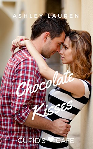 Chocolate Kisses (Cupid's Cafe Where love is on the menu Book 4) -