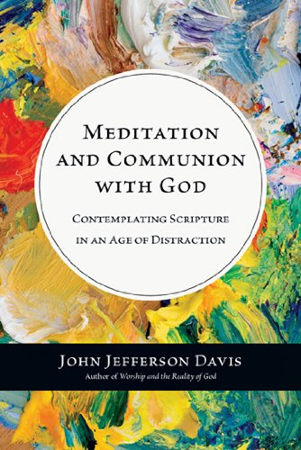 Meditation and Communion with God: Contemplating Scripture in an Age of Distraction pdf