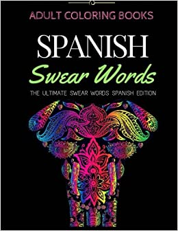 Adult Coloring Books-Spanish Swear Words: The Ultimate Swear Words ...