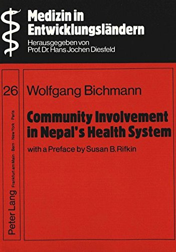 Community Involvement in Nepal's Health System- With a Preface by Susan B. Rifkin-: A case study of district health services management and the ... district (Medizin in Entwicklungsländern)
