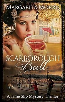 Scarborough Ball: A Time Slip Mystery Thriller (Scarborough Fair series Book 2) by [Morris, Margarita]