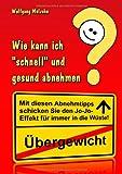 Wie Kann Ich Schnell und Gesund Abnehmen?, Wolfgang Molzahn, 3940014281