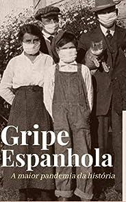 Gripe Espanhola: A maior pandemia da história
