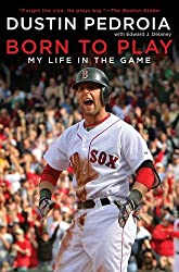 Born to Play: My Life in the Game by Dustin Pedroia (2010-04-06)