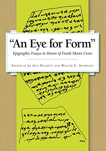 """An Eye for Form"""": Epigraphic Essays in Honor of Frank Moore Cross"""