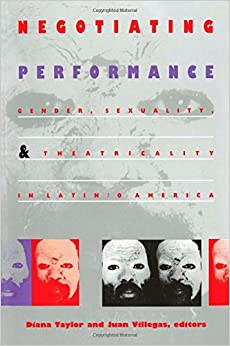 Book Negotiating Performance: Gender, Sexuality, and Theatricality in Latin/o America