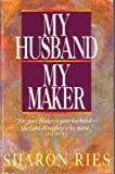 My Husband, My Maker, Sharon Ries, 0890816034