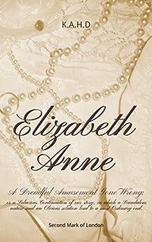 Elizabeth Anne: A Dreadful Amusement Gone Wrong (Mark of London Book 2) by [K.A.H. D]