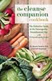 The Cleanse Companion Cookbook The Definitive Guide To The Naturopathic Detoxification Diet With 70 Hypoallergenic Recipes The Cleanse Companion Cookbook