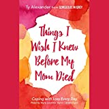 #7: Things I Wish I Knew Before My Mom Died: Coping with Loss Every Day