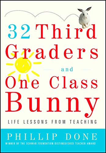 32 Third Graders and One Class Bunny: Life Lessons from Teaching by [Done, Phillip]