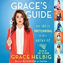 Grace's Guide: The Art of Pretending to Be a Grown-up | Livre audio Auteur(s) : Grace Helbig Narrateur(s) : Grace Helbig