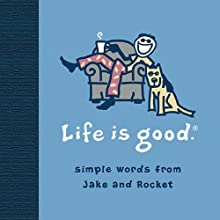 Life Is Good: Simple Words from Jake and Rocket