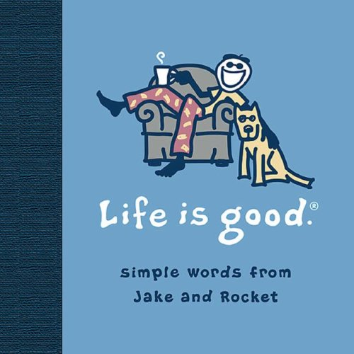life-is-good-simple-words-from-jake-and-rocket
