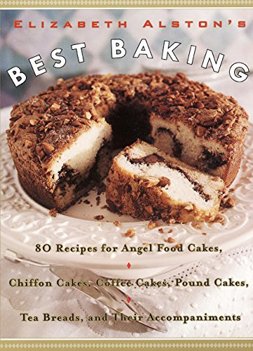 Angel Food Desserts (Elizabeth Alston's Best Baking: 80 Recipes for Angel Food Cakes, Chiffon Cakes, Coffee Cakes, Pound Cakes, Tea Breads, and Their Accompaniments)