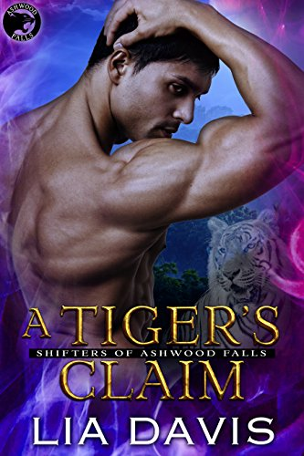A Tiger's Claim (Shifters of Ashwood Falls Book 2) by [Davis, Lia]