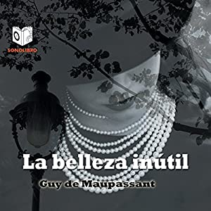 La belleza inútil [Useless Beauty] Audiobook