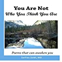 You Are Not Who You Think You Are: Poems That Can Awaken You Audiobook by Sarfraz Zaidi, MD Narrated by Avegail Colegado Bottoff