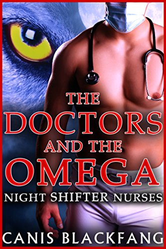 The DOCTORS and the OMEGA: Night Shifter Nurses - Gay Menage MMM MPreg Werewolf Romance (Short story)