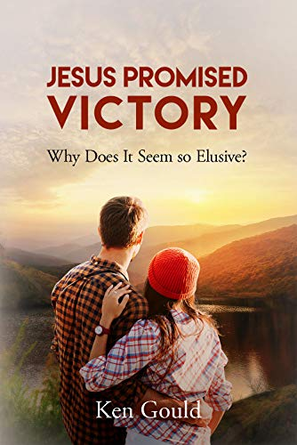 Jesus Promised Victory: Why Does It Seem So Elusive? by [Gould, Ken]