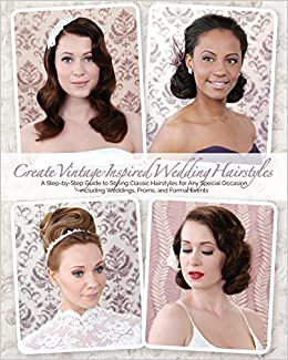 Create Vintage Inspired Wedding Hairstyles A Step By Step