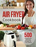 Air Fryer Cookbook: 500 Simple and Delicious Recipes for Your Family