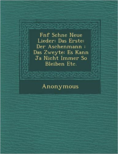 F Nf Sch Ne Neue Lieder: Das Erste: Der Aschenmann: Das Zweyte: Es Kann Ja Nicht Immer So Bleiben Etc.