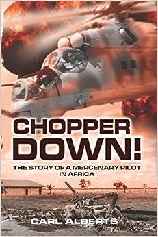 Chopper Down!: The Story of A Mercenary Pilot in Africa