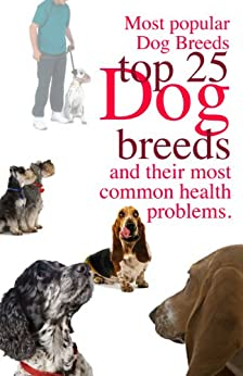 Most popular Dog Breeds :The top 25 dog breeds and their most common health problems by [Sobers, Brian]