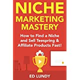Niche Marketing Mastery: How to Find a Niche and Sell Teespring and Affiliate Products Fast!