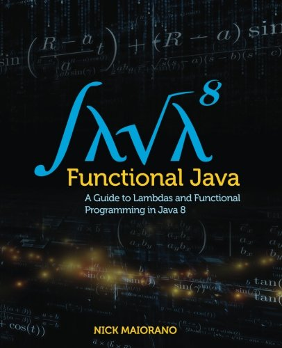 Functional Java: A Guide to Lambdas and Functional Programming in Java 8 PDF