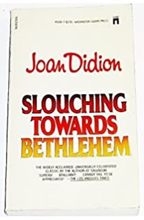 slouching toward bethlehem joan didion com books slouching towards bethlehem by joan didion 1983 06 03