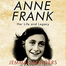 Anne Frank: Her Life and Legacy Audiobook by Jemma J. Saunders Narrated by Joanna Daniel