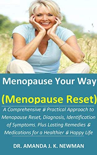 Menopause Your Way (Menopause Reset): A Comprehensive & Practical Approach To Menopause Reset, Diagnosis, Identification of Symptoms, Plus Lasting Remedies&Medications For A Healthier & Happy Life