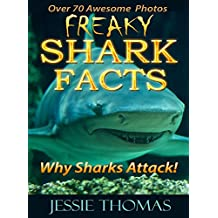 Freaky Shark Facts: Why Sharks Attack! (A Window Into The Weird, Wacky and Wonderful World Book 4)