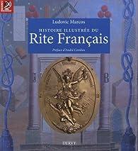Histoire illustrée du Rite Français par Ludovic Marcos