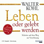 Leben oder gelebt werden: Schritte auf dem Weg zur Versöhnung | Walter Kohl